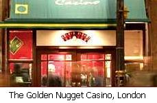 The Golden Nugget Casino, London.