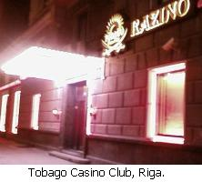 Tobago Casino Club, Riga.